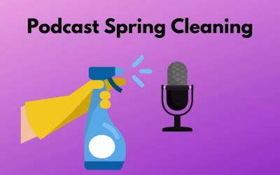 Spring Cleaning for Your Podcast
