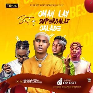 DJ OP Dot – Best Of Omah Lay, Superbalat & Oxlade Mix