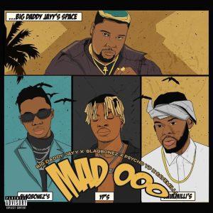Big Daddy Jayy ft. Blaqbonez, PsychoYP, Milli – Mad OOO (Remix)