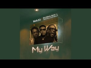 Maxi Ft. Burna Boy & Marvellous Bengy – My Way