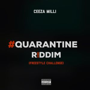 Ceeza Milli – Quarantine Riddim mp3 download
