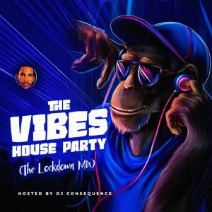 DJ Consequence – The Vibes House Party (The Lockdown Mix)