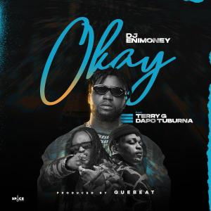 DJ Enimoney – Okay mp3 download ft. Terry G & Dapo Tuburna
