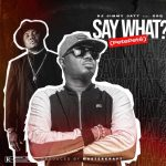 DJ Jimmy Jatt ft. CDQ – Say What? (Pete Pete)