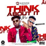 DJ Kaywise – Think About Mix
