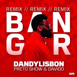 Dandy Lisbon Ft. Preto Show & Davido – Banga (Remix)
