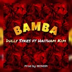 Dully Sykes Ft. Haitham Kim – Bamba