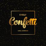 E-Kelly – Confetti ft. Boybreed, Minz
