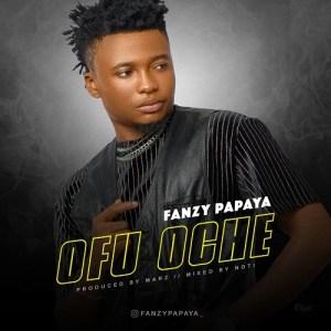 Fanzy Papaya – Ofu Oche Mp3(Prod. By Mr Marz)