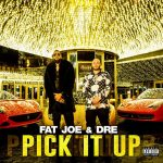 Fat Joe – Pick It Up Ft. Dre