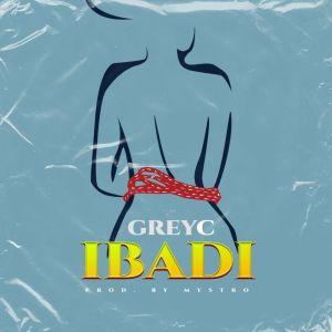 GreyC – Ibadi (Prod. Mystro)