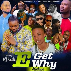 Dj Aketz – E Get Why Mix