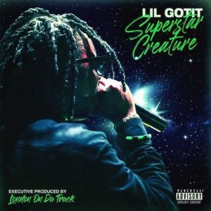 ALBUM: Lil Gotit – Superstar Creature [Zip File]