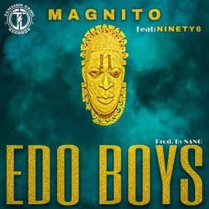 Magnito ft. Ninety6 – Edo Boys mp3 download