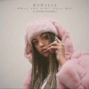 Mahalia – What You Did (Remix) Ft. Ella Mai & Cam'ron