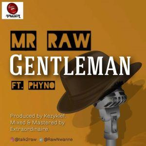 Mr Raw ft. Phyno – Gentleman mp3
