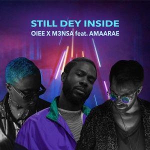 OIEE – Still Dey Inside Ft. M3NSA & Amaarae