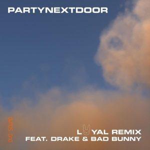 PARTYNEXTDOOR Ft. Drake & Bad Bunny – Loyal (Remix)