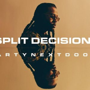 PartyNextDoor – Split Decision
