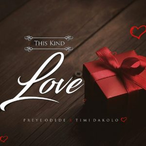 Preye Odede – This Kind Love Ft. Timi Dakolo