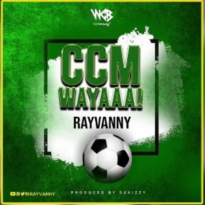 Rayvanny – Ccm Wayaaa! Mp3 audio song lyrics