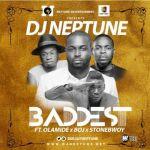DJ Neptune – Baddest ft. Olamide, StoneBwoy & BOJ (Prod. By Pheelz)