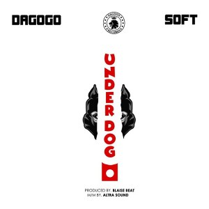 Dagogo Records ft. Soft – Underdog