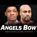 Steve Crown – Angels Bow ft. Phil Thompson