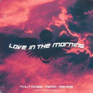 Thutmose, Rema & R3HAB – Love in the Morning mp3 fast download