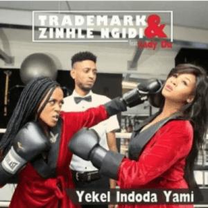 Trademark & Zinhle Ngidi ft Lady Du – Yekel Indoda