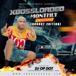 DJ OP Dot – Xbossloaded Monthly Mix (August Edition)
