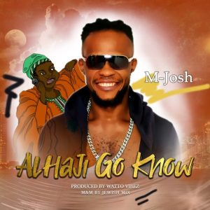 M-Josh – Alhaji Go Know mp3 download