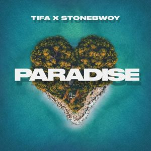 Tifa – Paradise Ft. Stonebwoy