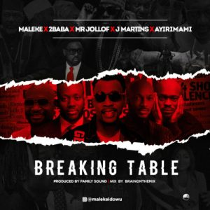 "Maleke X 2Baba X Mr Jollof X J Martins X Ayirimami – ""Breaking Table"""