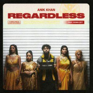 Anik Khan – Regardless Ft. Robin Dey | VIDEO