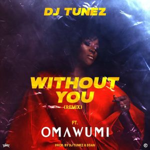 DJ Tunez Ft. Omawumi – Without You (Remix)