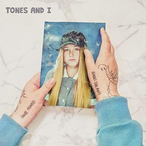 Tones and I – Can't Be Happy All The Time