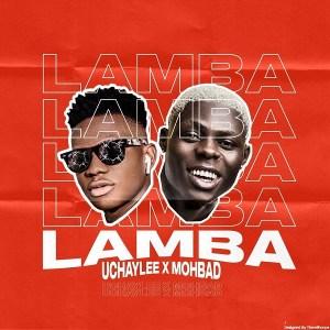 Uchaylee ft. Mohbad – Lamba