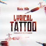 Shatta Wale – Lyrical Tattoo