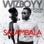 Wizboyy – Salambala ft. Phyno