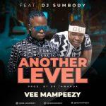 Vee Mampeezy ft DJ Sumbody – Another Level