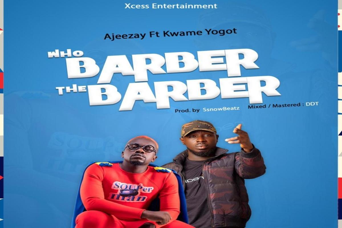Ajeezay - Who Barber the Barber Ft. Kwame Yogot