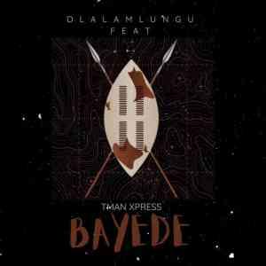 Dlala Mlungu – Bayede Ft. T-man Xpress