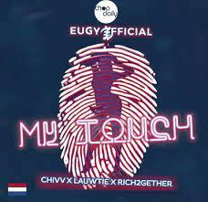 Eugy - My Touch Dutch Remix Ft. Chop Daily, Chivv, Lauwtie & Rich2Gether