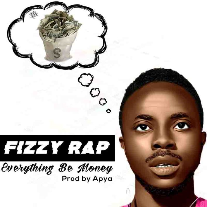 Fizzy Rap – Everything Be Money