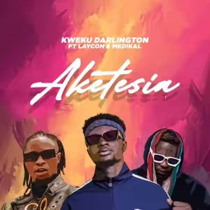 Laycon - Aketesia Feat. Medikal & Kweku Darlington