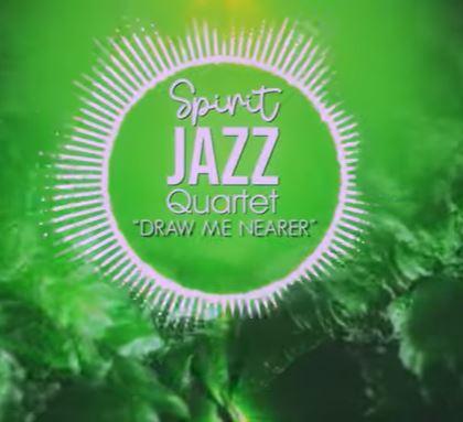 Spirit Of Praise – Spirit Jazz Quartet (Draw Me Nearer)