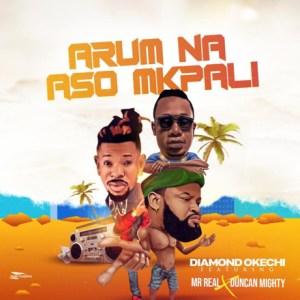 Diamond Okechi – Arum Na Aso Mkpali ft Duncan Mighty & Mr Real