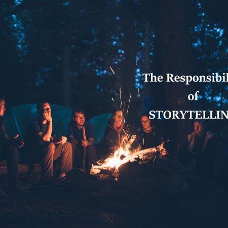 The responsibility of storytelling