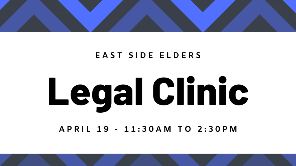 Blue geometric border. Text reads: East Side Elders. Legal Clinic. April 19 - 11:30am to 2:30pm